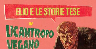 """ELIO E LE STORIE TESE: un ultimo singolo """"Licantropo vegano"""", in radio da venerdì"""